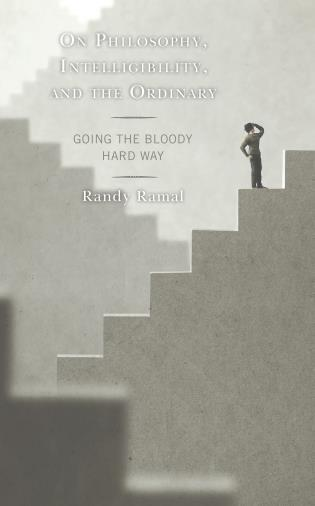 Cover image for the book On Philosophy, Intelligibility, and the Ordinary: Going the Bloody Hard Way