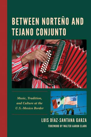Cover image for the book Between Norteño and Tejano Conjunto: Music, Tradition, and Culture at the U.S.-Mexico Border