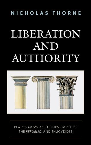 Cover image for the book Liberation and Authority: Plato's Gorgias, the First Book of the Republic, and Thucydides