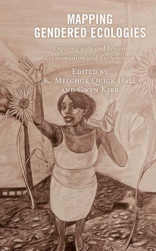 Cover image for the book Mapping Gendered Ecologies: Engaging with and beyond Ecowomanism and Ecofeminism