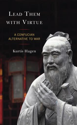 Cover image for the book Lead Them with Virtue: A Confucian Alternative to War