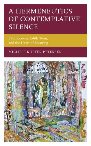 Cover image for the book A Hermeneutics of Contemplative Silence: Paul Ricoeur, Edith Stein, and the Heart of Meaning