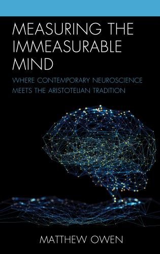 Cover image for the book Measuring the Immeasurable Mind: Where Contemporary Neuroscience Meets the Aristotelian Tradition