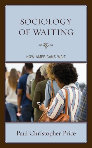 Cover image for the book Sociology of Waiting: How Americans Wait