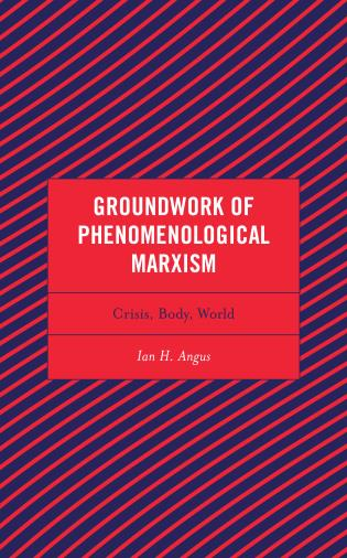 Cover image for the book Groundwork of Phenomenological Marxism: Crisis, Body, World