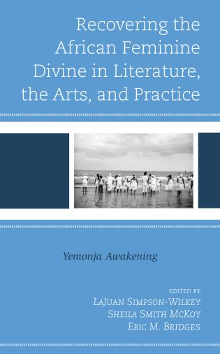 Cover image for the book Recovering the African Feminine Divine in Literature, the Arts, and Practice: Yemonja Awakening