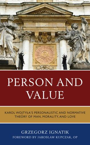 Cover image for the book Person and Value: Karol Wojtyla's Personalistic and Normative Theory of Man, Morality, and Love