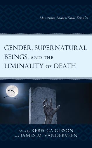 Cover image for the book Gender, Supernatural Beings, and the Liminality of Death: Monstrous Males/Fatal Females