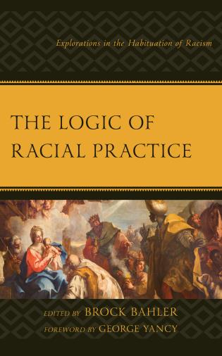 Cover image for the book The Logic of Racial Practice: Explorations in the Habituation of Racism