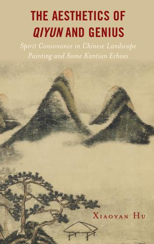 Cover image for the book The Aesthetics of Qiyun and Genius: Spirit Consonance in Chinese Landscape Painting and Some Kantian Echoes