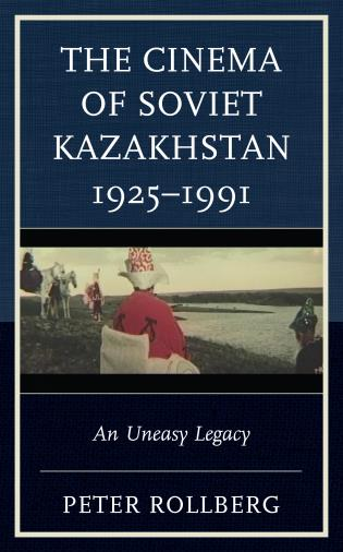 Cover image for the book The Cinema of Soviet Kazakhstan 1925–1991: An Uneasy Legacy
