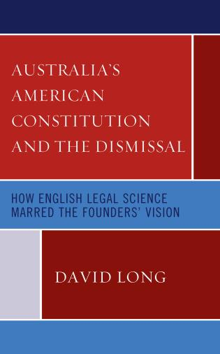 Cover image for the book Australia's American Constitution and the Dismissal: How English Legal Science Marred the Founders' Vision