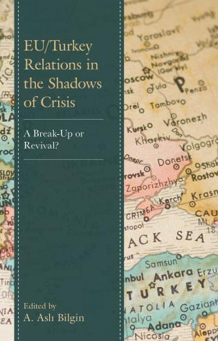 Cover image for the book EU/Turkey Relations in the Shadows of Crisis: A Break-Up or Revival?