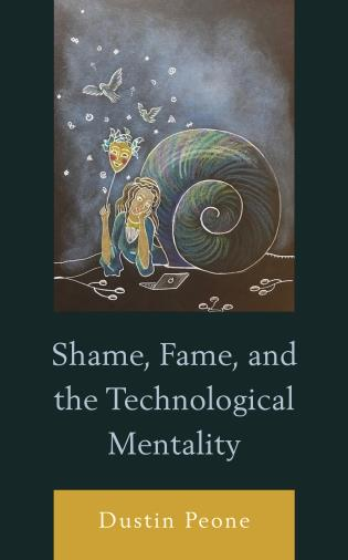 Cover image for the book Shame, Fame, and the Technological Mentality
