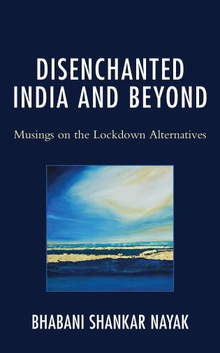 Cover image for the book Disenchanted India and Beyond: Musings on the Lockdown Alternatives