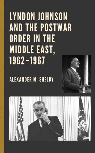 Cover image for the book Lyndon Johnson and the Postwar Order in the Middle East, 1962–1967