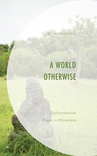 Cover image for the book A World Otherwise: Environmental Praxis in Minamata