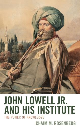 Cover image for the book John Lowell Jr. and His Institute: The Power of Knowledge