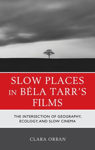 Cover image for the book Slow Places in Béla Tarr's Films: The Intersection of Geography, Ecology and Slow Cinema