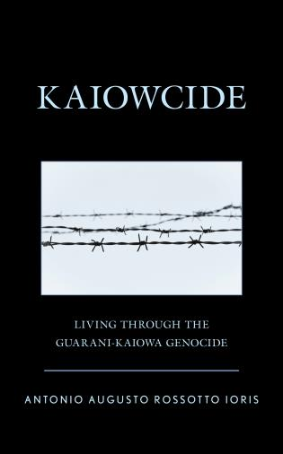Cover image for the book Kaiowcide: Living through the Guarani-Kaiowa Genocide