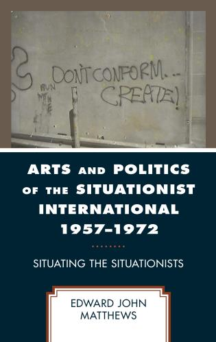 Cover image for the book Arts and Politics of the Situationist International 1957–1972: Situating the Situationists