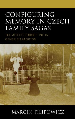 Cover image for the book Configuring Memory in Czech Family Sagas: The Art of Forgetting in Generic Tradition