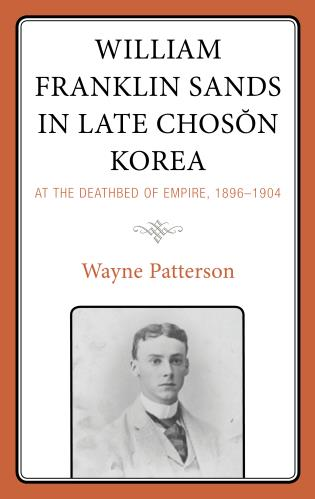 Cover image for the book William Franklin Sands in Late Choson Korea: At the Deathbed of Empire, 1896–1904