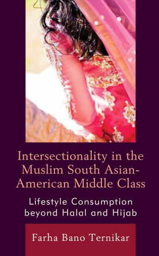 Cover image for the book Intersectionality in the Muslim South Asian-American Middle Class: Lifestyle Consumption beyond Halal and Hijab