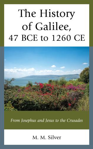 Cover image for the book The History of Galilee, 47 BCE to 1260 CE: From Josephus and Jesus to the Crusades
