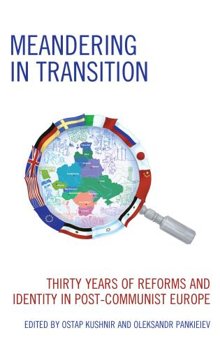 Cover image for the book Meandering in Transition: Thirty Years of Reforms and Identity in Post-Communist Europe