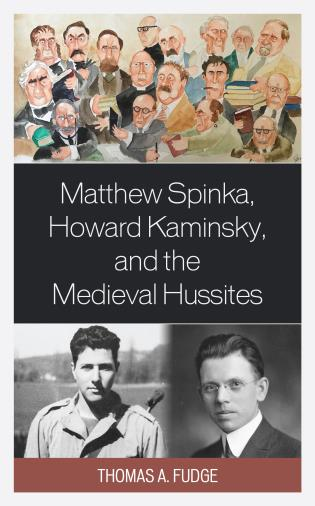 Cover image for the book Matthew Spinka, Howard Kaminsky, and the Future of the Medieval Hussites