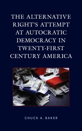 Cover image for the book The Alternative Right's Attempt at Autocratic Democracy in Twenty-First Century America