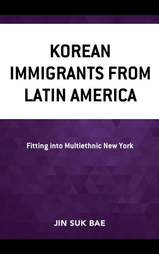 Cover image for the book Korean Immigrants from Latin America: Fitting into Multiethnic New York