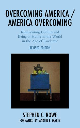 Cover image for the book Overcoming America / America Overcoming: Reinventing Culture and Being at Home in the World in the Age of Pandemic, Revised Edition