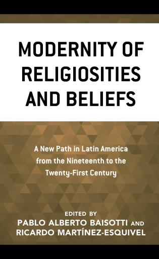 Cover image for the book Modernity of Religiosities and Beliefs: A New Path in Latin America from the Nineteenth to the Twenty-First Century