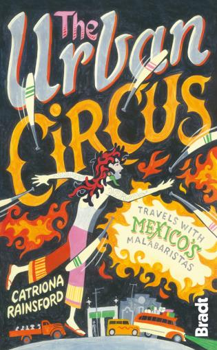 Cover image for the book Urban Circus: Travels With Mexico's Malabaristas, First Edition