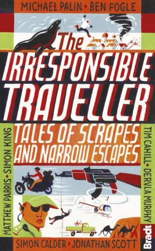 Cover image for the book Irresponsible Traveller: Tales of Scrapes and Narrow Escapes, First Edition
