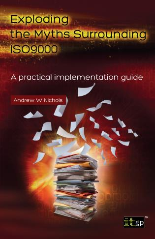 Cover image for the book Exploding The Myths Surrounding ISO 9000: A Practical Implementation Guide