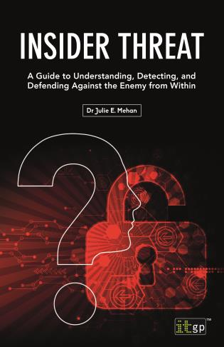 Cover image for the book Insider Threat: A Guide to Understanding, Detecting, and Defending Against the Enemy from Within