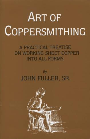 Cover image for the book Art of Coppersmithing: A Practical Treatise on Working Sheet Copper into All Forms