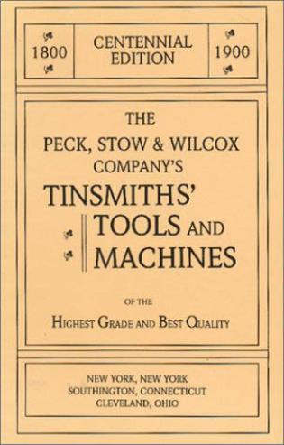 Cover image for the book The Peck, Stow & Wilcox Company's Tinsmiths' Tools and Machines