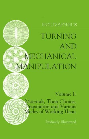 Cover image for the book Turning and Mechanical Manipulation: Materials, Their Choice, Preparation and Various Modes of Working Them, Volume 1