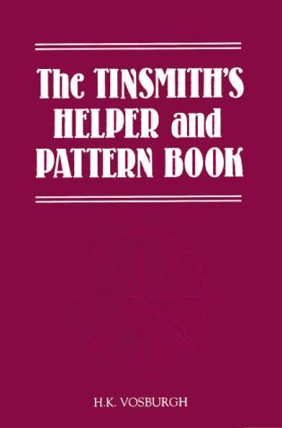 Cover image for the book The Tinsmith's Helper and Pattern Book: With Useful Rules, Diagrams and Tables