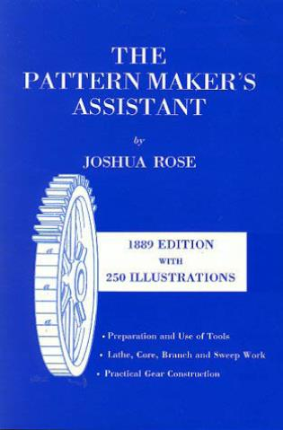 Cover image for the book The Pattern Maker's Assistant: Lathe Work, Branch Work, Core Work, Sweep Work / Practical Gear Construction / Preparation and Use of Tools, Sixth Edition