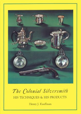 Cover image for the book The Colonial Silversmith: His Techniques and His Products