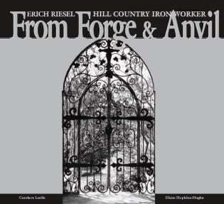 Cover image for the book From Forge and Anvil: Erich Riesel Hill Country Ironworkers