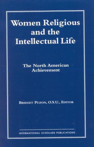 Cover image for the book Women Religious and the Intellectual Life: The North American Achievement (Catholic Scholars Press)