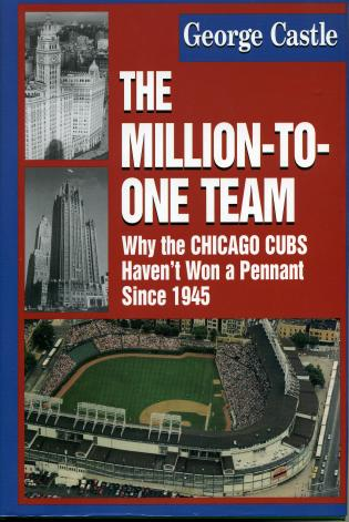 Cover image for the book The Million-to-One Team: Why the Chicago Cubs Haven't Won a Pennant Since 1945