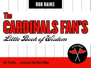 Cover image for the book The Cardinals Fan's Little Book of Wisdom: 101 Truths...Learned the Hard Way, Second Edition