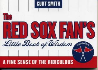 Cover image for the book The Red Sox Fan's Little Book of Wisdom: A Fine Sense of the Ridiculous, Second Edition